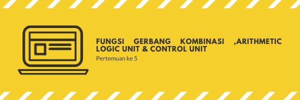 Fungsi Gerbang Kombinasi ,  Arithmetic Logik Unit ( ALU) & CU (Control Unit )